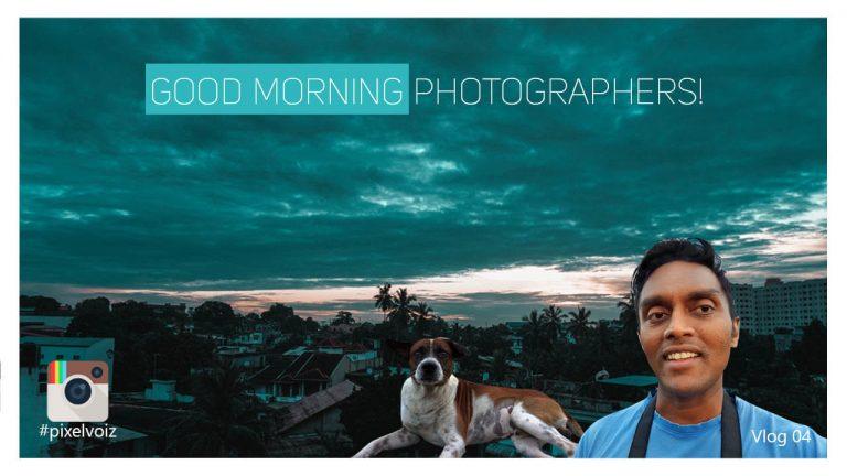 Good morning photographers – Vlog 04
