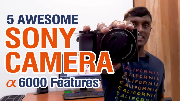 5 Awesome Features in Sony a6000 Mirrorless Camera