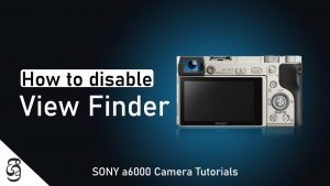 How to Disable View Finder in Sony a6000 camera සිංහළෙන්