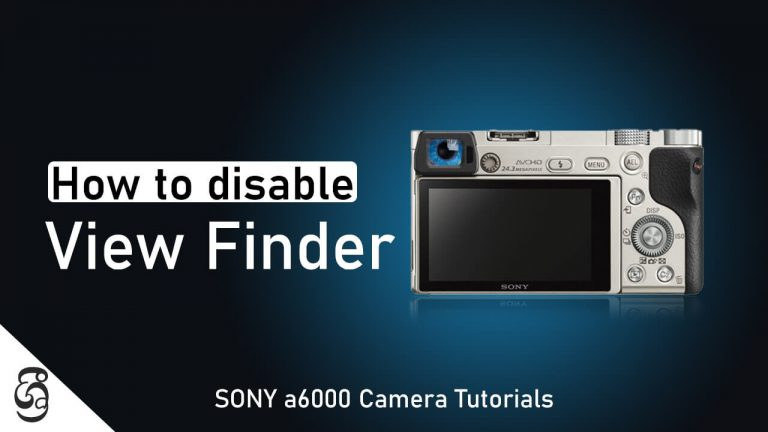 How to Disable View Finder in Sony a6000 camera
