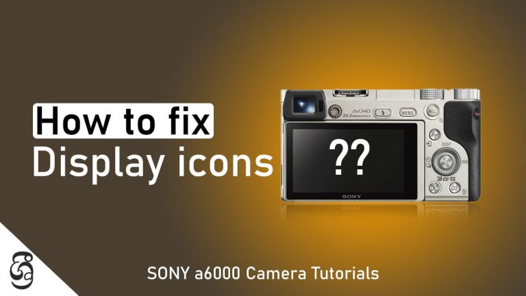 How to fix Sony a6000 no display icons issue