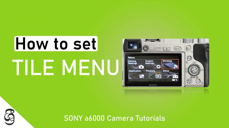 How to set up tile menu in Sony a6000 mirrorless camera