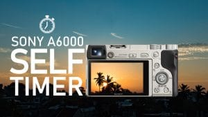 Sony a6000 camera Self Timer Tutorial