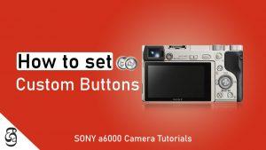 Sony a6000 custom button setup guide සිංහළෙන්